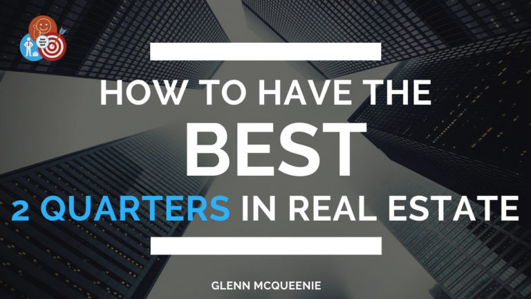 How to Have The Best 2 Quarters in Real Estate