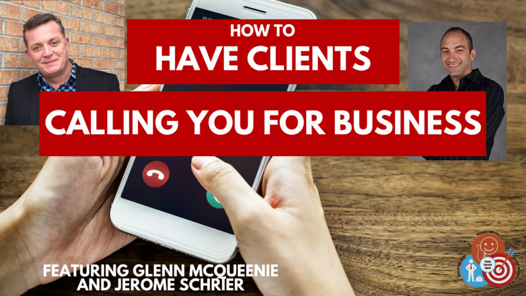 How to Have Clients Calling You For Business